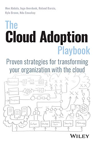 The Cloud Adoption Playbook: Proven Strategies for Transforming Your Organization with the Cloud (Best Cloud Services For Business)
