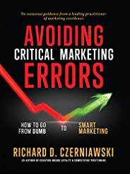 AVOIDING CRITICAL MARKETING ERRORS: How to Go from Dumb to Smart Marketing (English Edition)