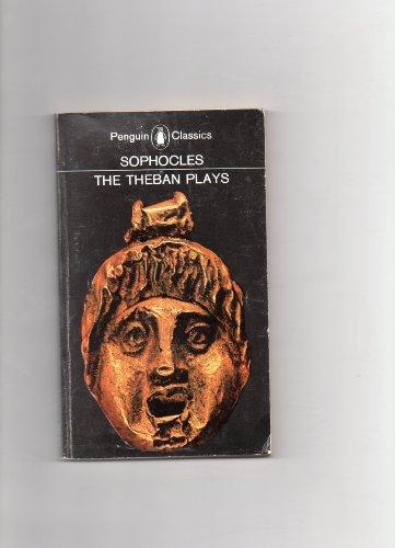 Sophocles: The Theban Plays: King Oedipus/Oedipus At Colonus/Antigone