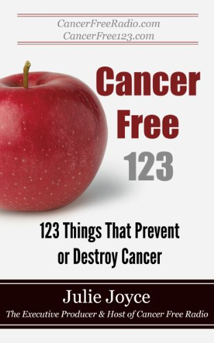 Book: Cancer Free 123 - 123 Things That Prevent or Destroy Cancer by Julie Joyce
