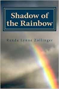 : Shadow of the Rainbow (9781470148072): Ms Randa L. Zollinger: Books