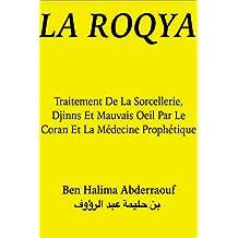 La Roqya: Traitement de la sorcellerie, djinns et mauvais oeil par le Coran et la médecine prophétique (French Edition)