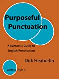 Purposeful Punctuation: A Syntactic Guide to English Punctuation: Writing Style 3