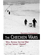 The Chechen Wars: Will Russia Go the Way of the Soviet Union?