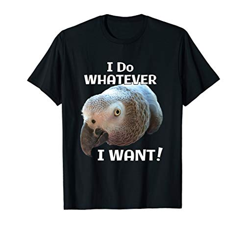I Do Whatever I Want! African Grey Parrot T-shirt ()