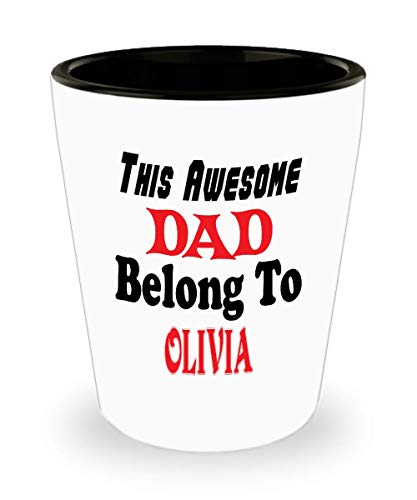 White Ceramic Shot Glass Funny Father's Day Gift For Dad - This Awesome Dad Belong To Olivia - Novelty Birthday Gift For Dad/Papa,al6684 -