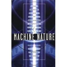 Machine Nature: The Coming Age of Bio-Inspired Computing