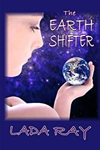The Earth Shifter by Lada Ray (2013-04-09)
