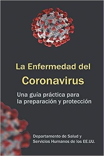 La Enfermedad del Coronavirus: una guia practica para la preparacion y proteccion(Español) Tapa blanda – 4 marzo 2020
