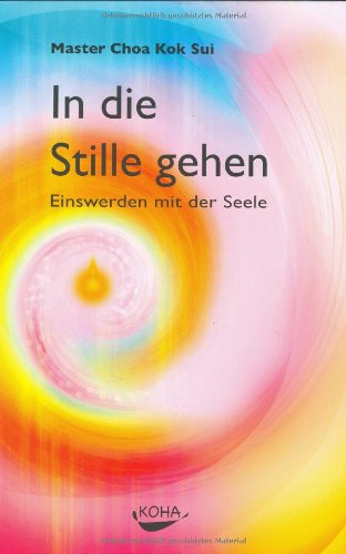 In die Stille gehen: Einswerden mit der Seele Gebundenes Buch – 1. Februar 2005 Choa Kok Sui Andreas Zantop KOHA-Verlag 3936862567