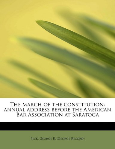 Download The march of the constitution: annual address before the American Bar Association at Saratoga pdf epub
