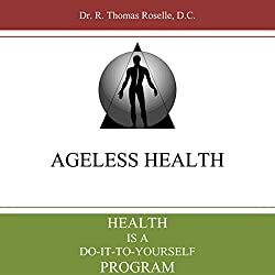 Health is a Do-it-to-Yourself Program: Ageless Health 101