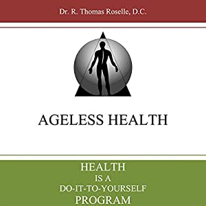 Health is a Do-it-to-Yourself Program: Ageless Health 101 Audiobook