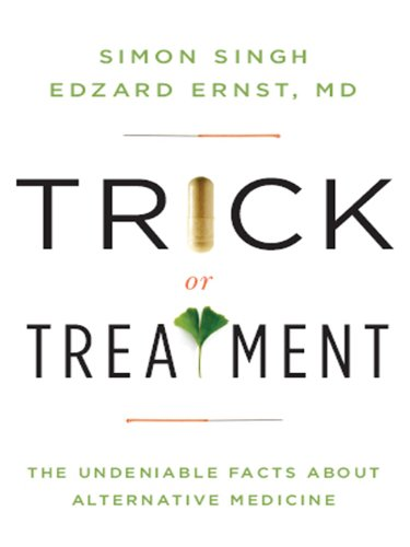 Trick or Treatment: The Undeniable Facts about Alternative Medicine 1st Edition, Kindle Edition