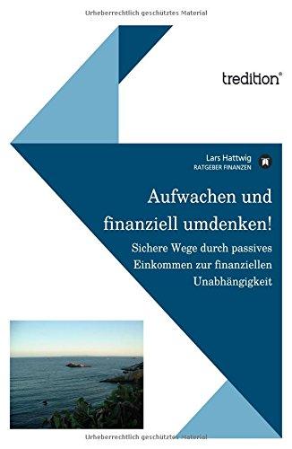 Aufwachen Und Finanziell Umdenken   Sichere Wege Zum Aufbau Von Vermögen Und Durch Passives Einkommen Zur Finanziellen Unabhängigkeit
