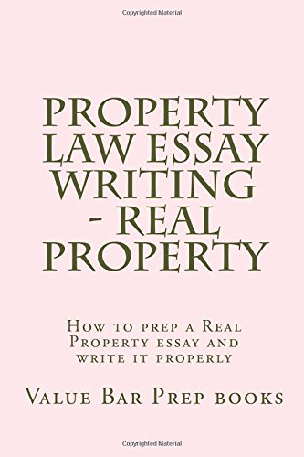 Download Property Law Essay Writing - Real Property: How to prep a Real Property essay and write it properly PDF