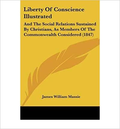 Book Liberty Of Conscience Illustrated: And The Social Relations Sustained By Christians, As Members Of The Commonwealth Considered (1847)- Common