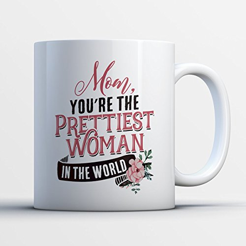 Teresa And Joe Halloween Costume (Prettiest Mom Coffee Mug - Mom You're The Prettiest Woman In The World - Funny 11 oz White Ceramic Tea Cup - Humorous and Cute Mother Gifts with Prettiest Mom Sayings)