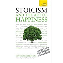 [(Stoicism and the Art of Happiness: Teach Yourself)] [Author: Don Robertson] published on (March, 2014)