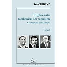 L'Algérie entre totalitarisme & populisme: Tome 1 : Le temps du parti unique (French Edition)