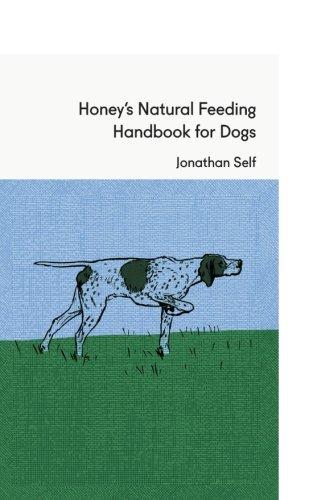 Honeys Natural Feeding Handbook for Dogs Jonathan Self