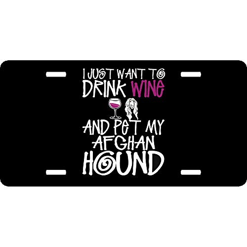 I Just Want to Drink Wine and Pet My Afghan Hound Dog Aluminum Metal License Plate for US Cars, Auto Tag for Women/Men, 12 x 6 ()