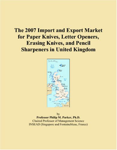 The 2007 Import and Export Market for Paper Knives, Letter Openers, Erasing Knives, and Pencil Sharpeners in United Kingdom