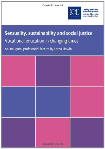 Sensuality, Sustainability and Social Justice: Vocational Education in Changing Times (IOE Inaugural Professorial Lectures)