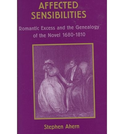 Affected Sensibilities: Romantic Excess And The Genealogy Of The Novel, 1680-1810 (Ams Studies in the Eighteenth Century) by Ams Pr Inc