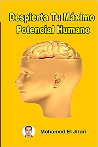Despierta Tu Máximo Potencial Humano: Logra tu máximo potencial y alcanzar tus sueños (Spanish Edition) (Spanish)