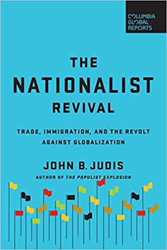 The Nationalist Revival: Trade, Immigration, and the Revolt Against  Globalization: Judis, John B.: 9780999745403: Amazon.com: Books
