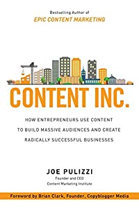 Content Inc.: How Entrepreneurs Use Content to Build Massive Audiences and Create Radically Successful Businesses by McGraw-Hill Education