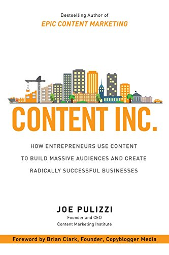 Content Inc. How Entrepreneurs Use Content to Build Massive Audiences and Create Radically  Successful Businesses