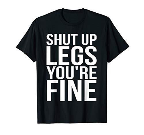 (Shut Up Legs You're Fine Funny Workout Exercise Runners Gift T-Shirt)