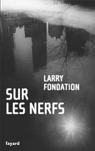 vignette de 'Sur les nerfs (Larry Fondation)'