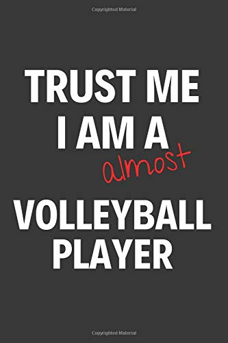 Trust Me I Am Almost A Volleyball Player: Inspirational Motivational Funny Gag Notebook Journal Composition Positive Energy 120 Lined Pages For Future Volleyball Players por Pytkers Notebooks