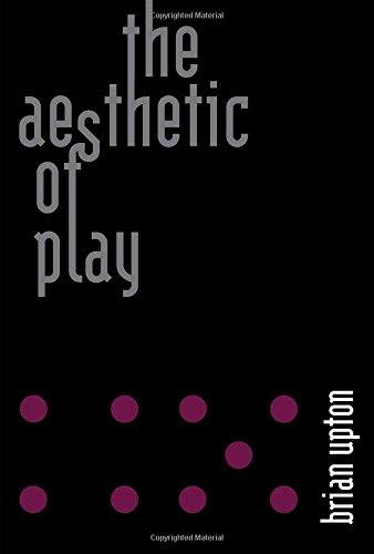 The Aesthetic of Play (MIT Press) - Upton Game