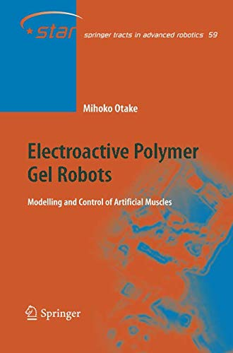 Electroactive Polymer Gel Robots: Modelling and Control of Artificial Muscles (Springer Tracts in Advanced Robotics)