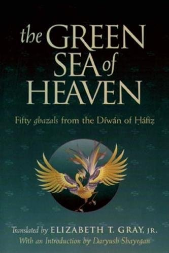 The Green Sea of Heaven: Fifty Ghazals from the Diwan of Hafiz (Library of Persian : Text and Contexts in Persian Religions and Spirituality)
