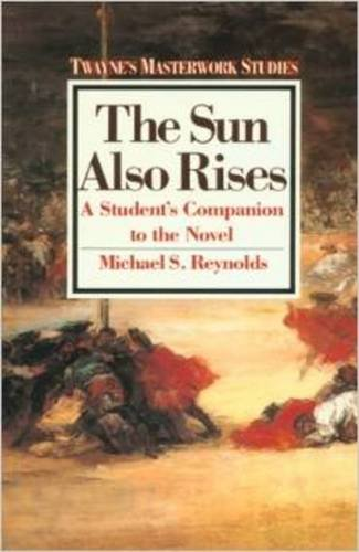 The Sun Also Rises: A Student's Companion to the Novel (Masterwork Studies Series) (No 16)