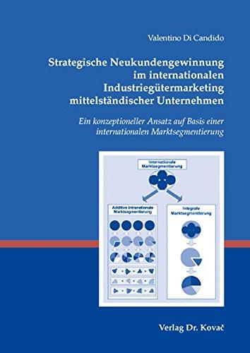 Read Online Strategische Neukundengewinnung im internationalen Industriegütermarketing mittelständischer Unternehmen. Ein konzeptioneller Ansatz auf Basis einer internationalen Marktsegmentierung pdf