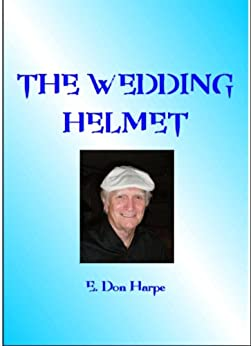 THE WEDDING HELMET by [Harpe, E. Don]
