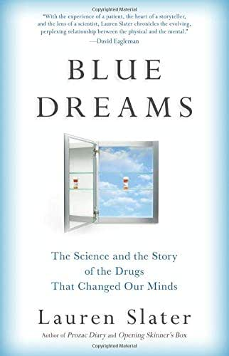 Blue Dreams: The Science and the Story of the Drugs that Changed Our Minds