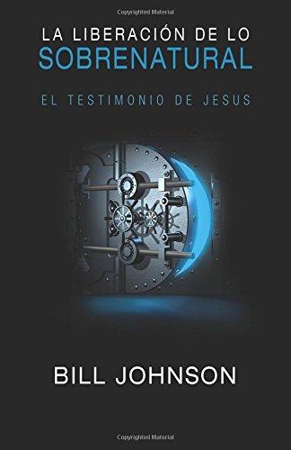 Price comparison product image La liberacion de lo sobrenatural: El testimonio de Jesus (Spanish Edition)