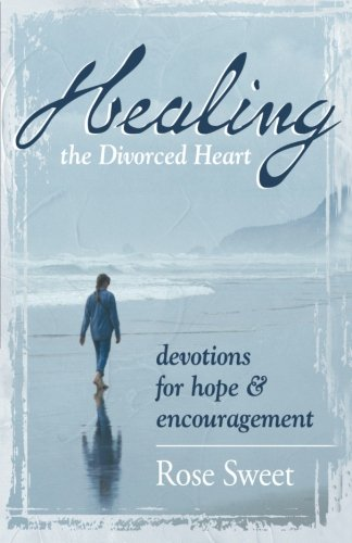 Healing the Divorced Heart: Devotions for Hope & Encouragement