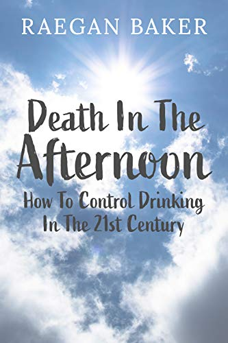 Death In The Afternoon How To Control Drinking In The 21st Century