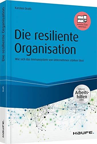 Die resiliente Organisation - inkl. Arbeitshilfen online: Wie sich das Immunsystem von Unternehmen stärken lässt (Haufe Fachbuch) Gebundenes Buch – 28. September 2018 Karsten Drath 3648110640 Wirtschaft / Management Business / Management