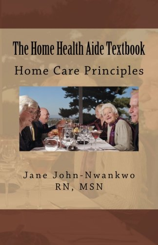 The Home Health Aide Textbook: Home Care Principles