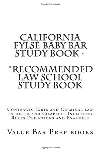Pdf Law California FYLSE Baby Bar Study Book - *Recommended law school study book: Contracts Torts and Criminal law In-depth and Complete Including Rules Defintions and Examples