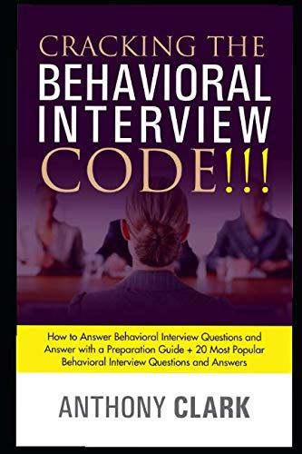 Cracking the Behavioral Interview Code!!!: How to Answer Behavioral Interview Questions and Answer with a Preparation Guide + 20 Most Popular Behavioral Interview Questions and Answers. (Behavioural Interview Questions And Answers For Managers)